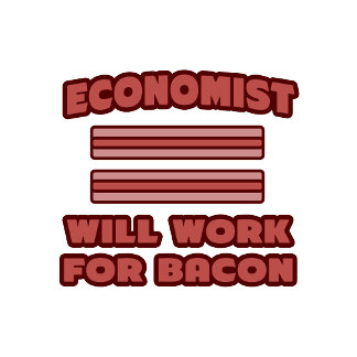 Economist .. Will Work For Bacon