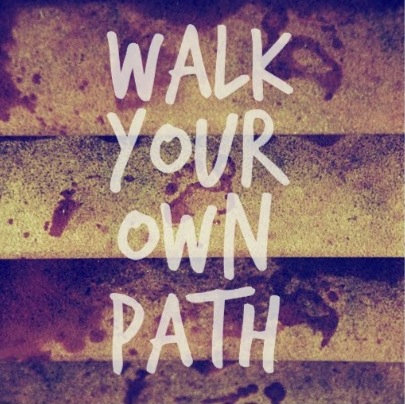 Walk Your Own Path