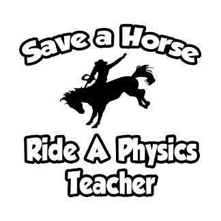 Save a Horse, Ride a Physics Teacher