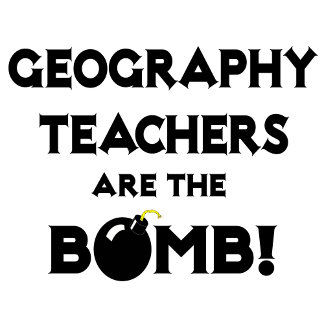 Geography Teachers Are The Bomb!