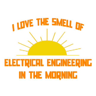 Smell of Electrical Engineering in the Morning