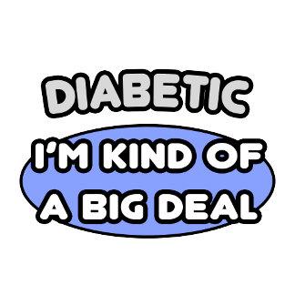 Diabetic ... I'm Kind of a Big Deal