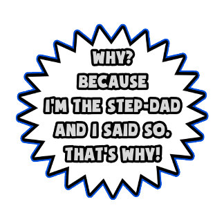 Step-Dad .. Because I Said So