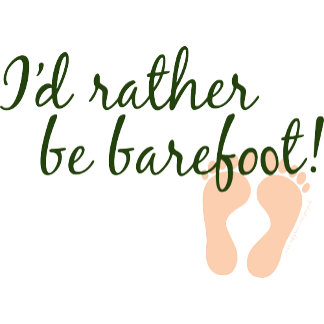 I'd rather be barefoot.