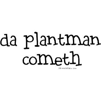 da plant man cometh