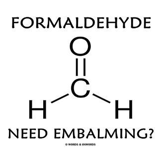 Formaldehyde Need Embalming? (Chemistry)