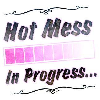 Hot Mess In Progress