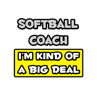 Softball Coach .. I'm Kind of a Big Deal