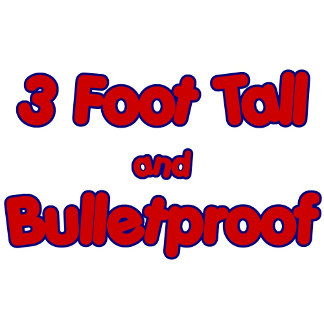 3 Foot Tall and Bulletproof t-shirts.