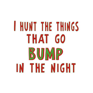 I Hunt Things That Go Bump In the Night