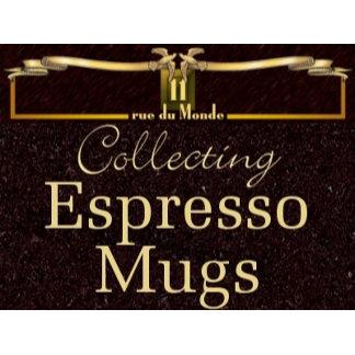 Collecting Espresso Mugs