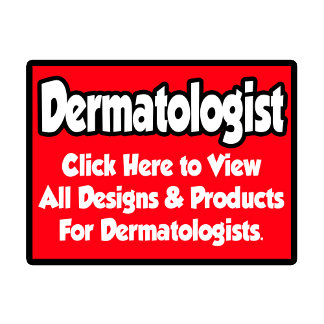 Dermatologist Shirts, Gifts and Apparel