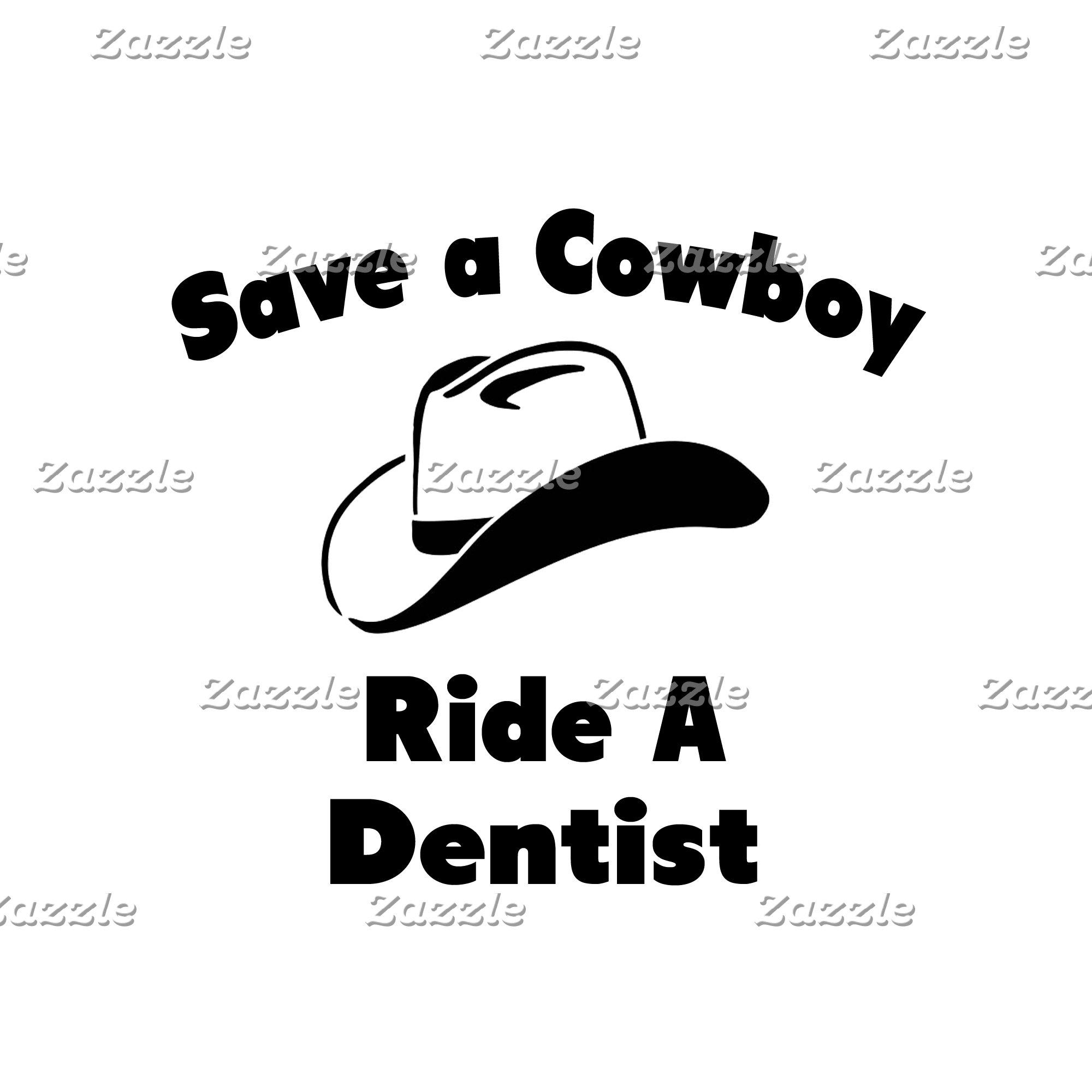Save a Cowboy .. Ride a Dentist