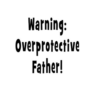 warning overprotective father black text