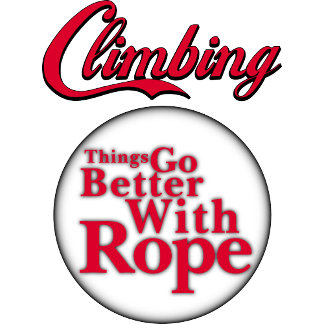 Climbing ~ Things Go Better With Rope