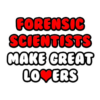 Forensic Scientists Make Great Lovers