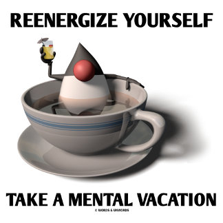 Reenergize Yourself Take A Mental Vacation