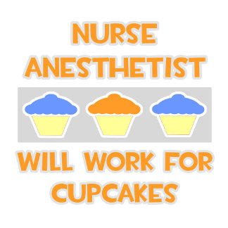 Nurse Anesthetist... Will Work For Cupcakes