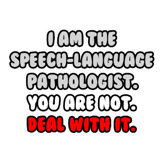 Deal With It .. Funny Speech-Language Pathologist