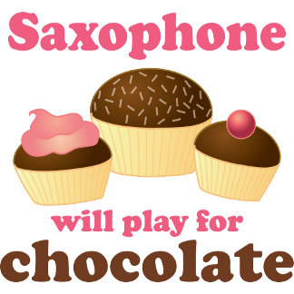 A Saxophone Will Play for Chocolate