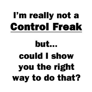 I'm Really Not a Control Freak