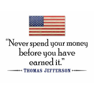 JEFFERSON: Never spend money before...