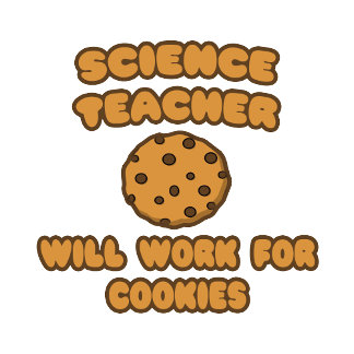 Science Teacher  .. Will Work for Cookies
