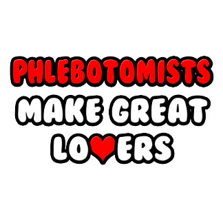 Phlebotomists Make Great Lovers