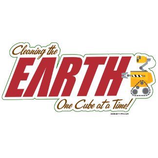 """WALL-E """"cleaning the EARTH one cube at a time"""""""