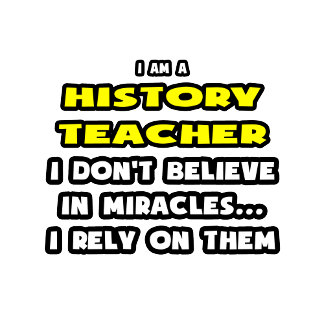 Miracles and History Teachers .. Funny