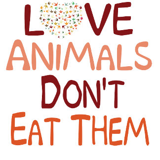 Love Animals Don't Eat Them Products