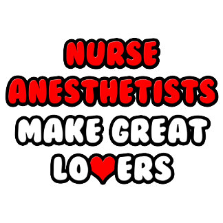 Nurse Anesthetists Make Great Lovers