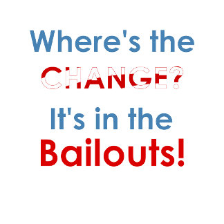 Change is in the bailouts t-shirts and more