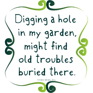 Bury your Troubles in a Garden