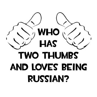Two Thumbs and Loves Being Russian