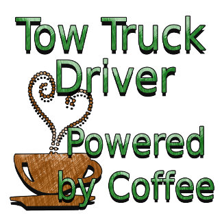 Tow Truck Driver Powered by Coffee
