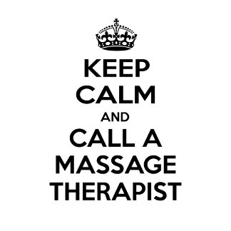 Keep Calm and Call a Massage Therapist