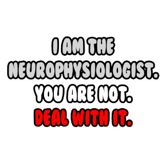 Deal With It .. Funny Neurophysiologist