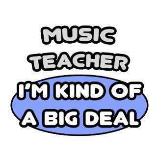 Music Teacher ...Kind of a Big Deal
