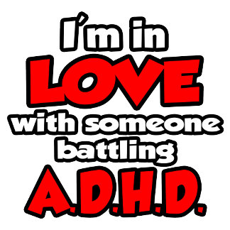 I'm In Love With Someone Battling ADHD
