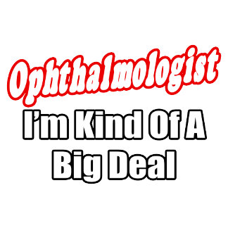 Ophthalmologist...Kind of a Big Deal