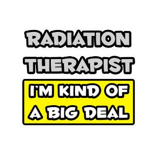 Radiation Therapist .. I'm Kind of a Big Deal