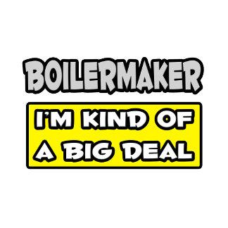 Boilermaker .. I'm Kind of a Big Deal