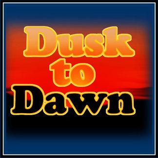 ` DUSK TO DAWN