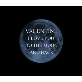 Valentine I love you to the moon and back