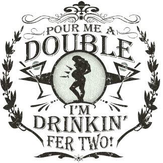 Pour Me A Double