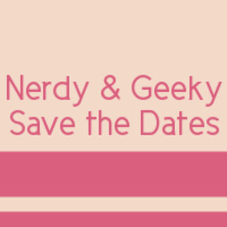Nerdy and Geeky Save the Dates