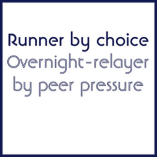 Runner by choice. Relayer by peer pressure.