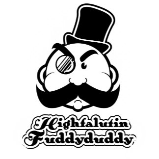 Highfalutin Fuddyduddy