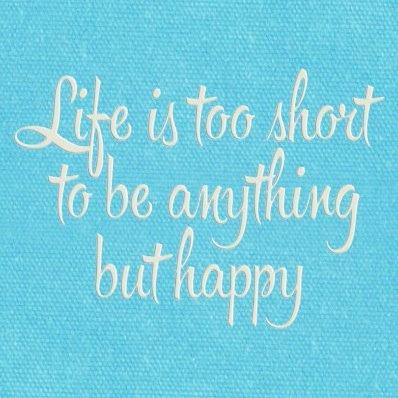 Life's Short Be Happy Blue